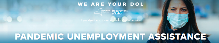 NYS DEPARTMENT OF LABOR LAUNCHES NEW STREAMLINED APPLICATION FOR NEW YORKERS TO APPLY FOR PANDEMIC UNEMPLOYMENT ASSISTANCE WITHOUT HAVING TO FIRST APPLY FOR UNEMPLOYMENT INSURANCE